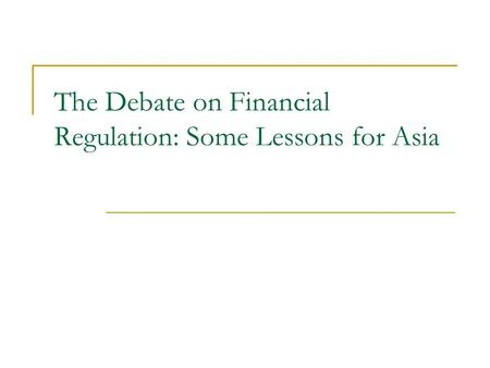 The Debate on Financial Regulation: Some Lessons for Asia.