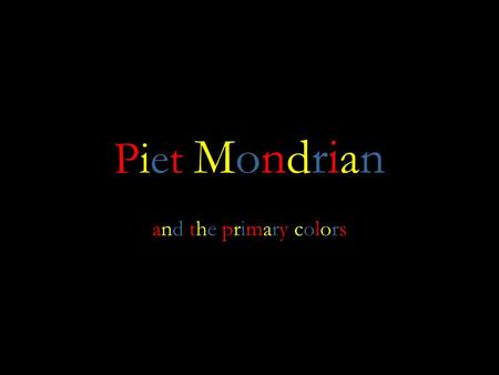 Piet MondrianPiet Mondrian and the primary colorsand the primary colors.