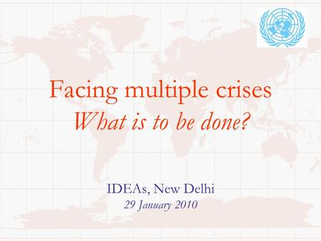 Facing multiple crises What is to be done? IDEAs, New Delhi 29 January 2010.