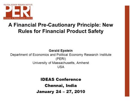 A Financial Pre-Cautionary Principle: New Rules for Financial Product Safety Gerald Epstein Department of Economics and Political Economy Research Institute.