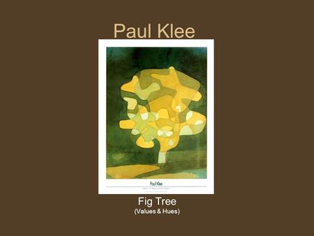 Paul Klee Fig Tree (Values & Hues). Southern Garden Klees paintings were often abstract compositions of color, whose subject could only be identified.