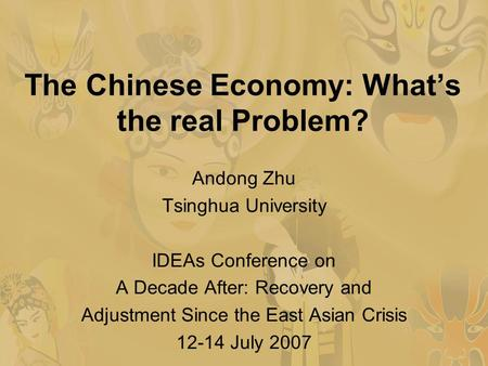 The Chinese Economy: Whats the real Problem? Andong Zhu Tsinghua University IDEAs Conference on A Decade After: Recovery and Adjustment Since the East.
