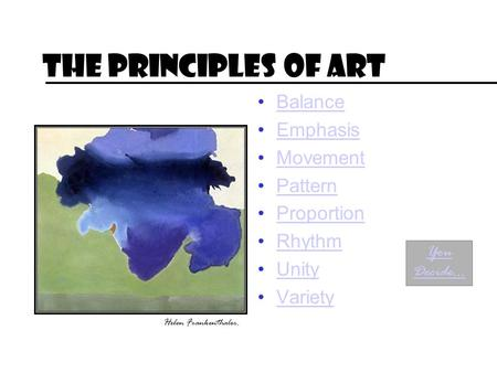 The Principles of Art Balance Emphasis Movement Pattern Proportion Rhythm Unity Variety Helen Frankenthaler. You Decide…