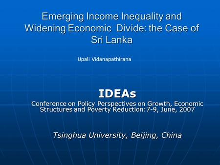 Emerging Income Inequality and Widening Economic Divide: the Case of Sri Lanka IDEAs Conference on Policy Perspectives on Growth, Economic Structures.