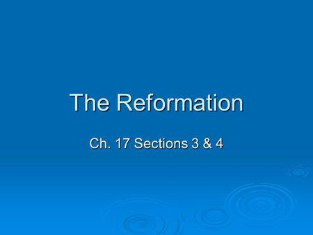 The Reformation Ch. 17 Sections 3 & 4. VI. The Reformation A. Causes 1. Renaissance emphasized secular beliefs (printing press spread these ideas) 2.