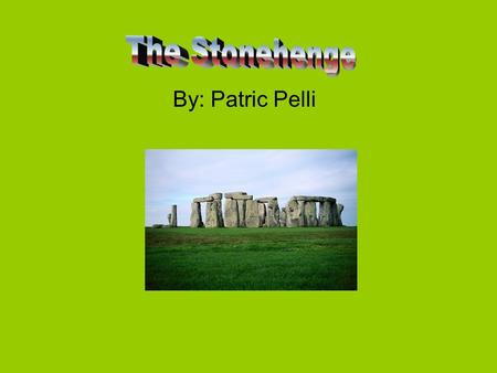 By: Patric Pelli. About The Stonehenge The Stonehenge is in Britain. The stones have been standing for about 4,000 years. The Stonehenge is a national.