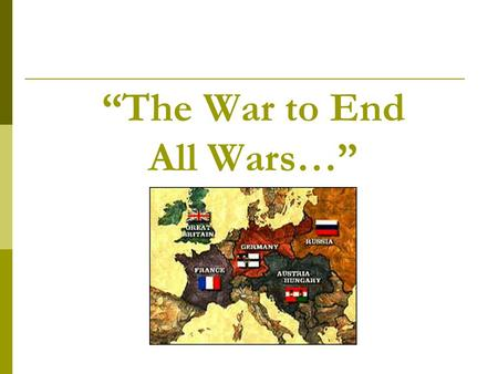 The War to End All Wars…. Setting the Stage For War The Congress of Vienna set the scene for a balance of power in Europe; not one dominant country Germany.