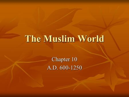 The Muslim World Chapter 10 A.D. 600-1250. I. The Rise of Islam A. Important Places 1. Arabian Peninsula: trading crossroads to Europe, Africa, and Asia.