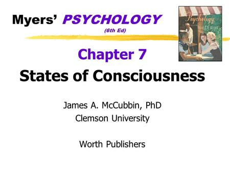Myers PSYCHOLOGY (6th Ed) Chapter 7 States of Consciousness James A. McCubbin, PhD Clemson University Worth Publishers.