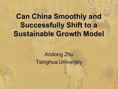Can China Smoothly and Successfully Shift to a Sustainable Growth Model Andong Zhu Tsinghua University.
