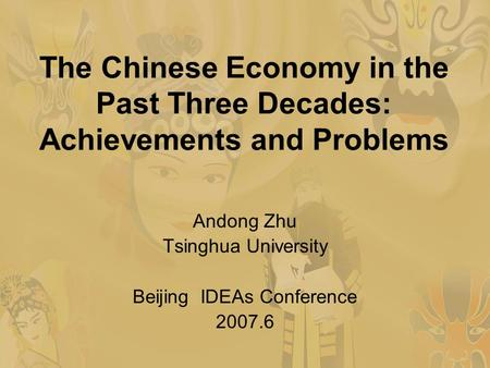 The Chinese Economy in the Past Three Decades: Achievements and Problems Andong Zhu Tsinghua University Beijing IDEAs Conference 2007.6.