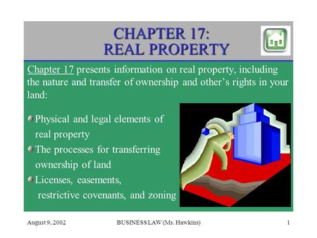 August 9, 2002BUSINESS LAW (Ms. Hawkins)1 CHAPTER 17: REAL PROPERTY Chapter 17 presents information on real property, including the nature and transfer.