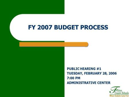 FY 2007 BUDGET PROCESS PUBLIC HEARING #1 TUESDAY, FEBRUARY 28, 2006 7:00 PM ADMINISTRATIVE CENTER.