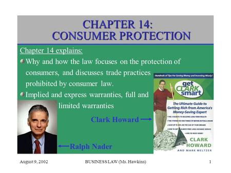 CHAPTER 14: CONSUMER PROTECTION August 9, 2002BUSINESS LAW (Ms. Hawkins)1 CHAPTER 14: CONSUMER PROTECTION Chapter 14 explains: Why and how the law focuses.