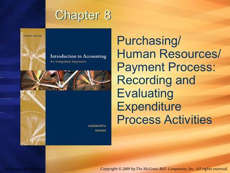 McGraw-Hill/Irwin Copyright © 2009 by The McGraw-Hill Companies, Inc. All rights reserved. Chapter 8 Purchasing/ Human Resources/ Payment Process: Recording.
