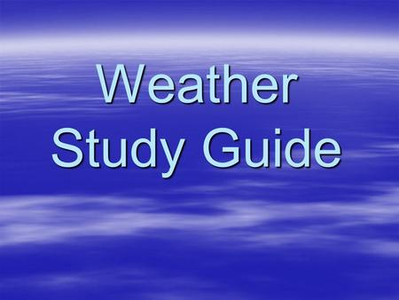 Weather Study Guide Section 1: Vocabulary 2 points each (matching)