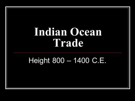 Indian Ocean Trade Height 800 – 1400 C.E.. KEY VOCABULARY: Zanj Arab name for the people of East Africa Monsoons the seasonal wind of the Indian Ocean.