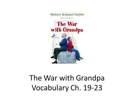 The War with Grandpa Vocabulary Ch. 19-23. Vocabulary in The War with Grandpa Ch. 19-23 ObnoxiousAnnoyed StubbornConfusion TruceGreed KinMeander Single-MindedMussed.