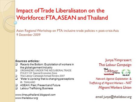 Impact of Trade Liberalisaton on the Workforce: FTA, ASEAN and Thailand Asian Regional Workshop on FTA: inclusive trade policies n post-crisis Asia 9 December.