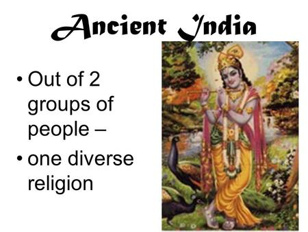Ancient India Out of 2 groups of people – one diverse religion.