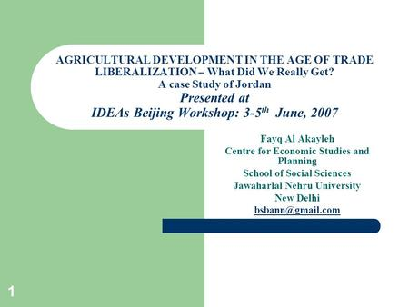 1 AGRICULTURAL DEVELOPMENT IN THE AGE OF TRADE LIBERALIZATION – What Did We Really Get? A case Study of Jordan Presented at IDEAs Beijing Workshop: 3-5.
