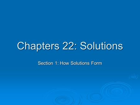 Chapters 22: Solutions Section 1: How Solutions Form.