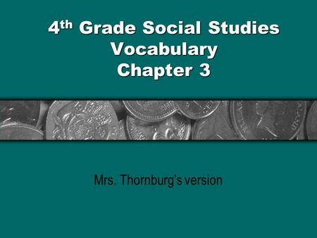 4 th Grade Social Studies Vocabulary Chapter 3 Mrs. Thornburgs version.