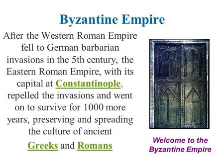 Byzantine Empire After the Western Roman Empire fell to German barbarian invasions in the 5th century, the Eastern Roman Empire, with its capital at Constantinople,