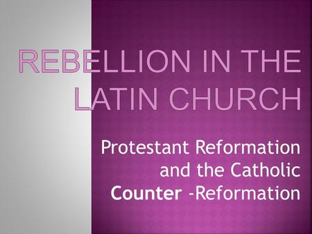 Protestant Reformation and the Catholic Counter -Reformation.