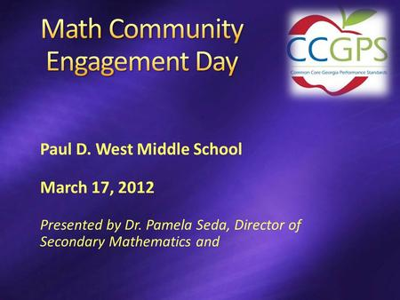 Paul D. West Middle School March 17, 2012 Presented by Dr. Pamela Seda, Director of Secondary Mathematics and.