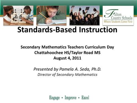 Standards-Based Instruction Secondary Mathematics Teachers Curriculum Day Chattahoochee HS/Taylor Road MS August 4, 2011 Presented by Pamela A. Seda, Ph.D.