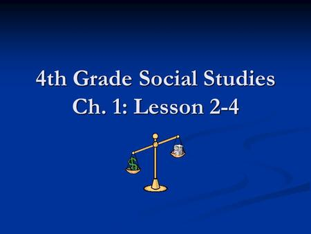 4th Grade Social Studies Ch. 1: Lesson 2-4