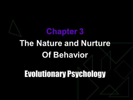 Chapter 3 The Nature and Nurture Of Behavior Evolutionary Psychology.