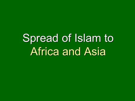 Spread of Islam to Africa and Asia. What is Dar al-Islam? The collective regions of Islam – Islam-dom (cf. Christendom) What do Mansa Musas Haj & Ibn.