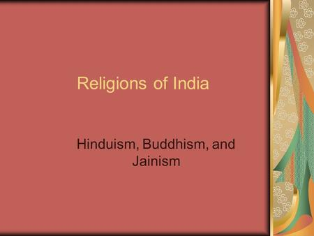 Religions of India Hinduism, Buddhism, and Jainism.