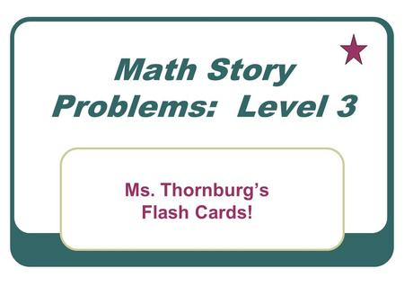 Math Story Problems: Level 3 Ms. Thornburgs Flash Cards!