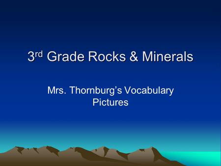 3 rd Grade Rocks & Minerals Mrs. Thornburgs Vocabulary Pictures.