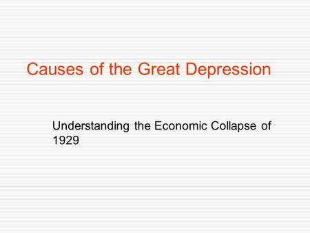 Causes of the Great Depression Understanding the Economic Collapse of 1929.