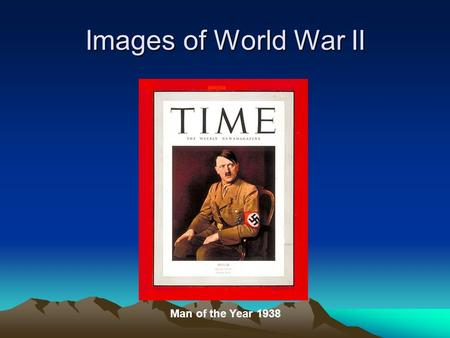 Images of World War II Man of the Year 1938. Images of World War II.