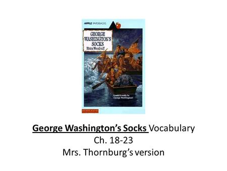 George Washington's Socks Vocabulary  Ch Mrs. Thornburg's version