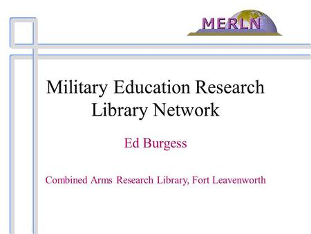 Military Education Research Library Network Ed Burgess Combined Arms Research Library, Fort Leavenworth.