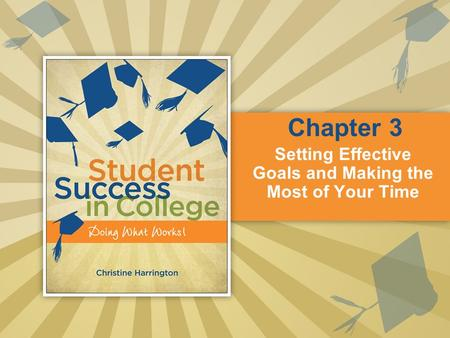 Setting Effective Goals and Making the Most of Your Time Chapter 3.