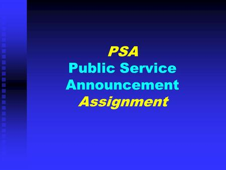 PSA Public Service Announcement Assignment. Definition: PUBLIC SERVICE ANNOUNCEMENTDefined by the Federal Communications Commission as an unpaid announcement.