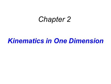 Kinematics in One Dimension Chapter 2. Kinematics deals with the concepts that are needed to describe motion. Dynamics deals with the effect that forces.
