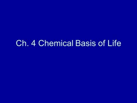 Ch. 4 Chemical Basis of Life. 4.1 Life requires about 25 chemical elements.