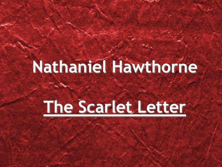 Nathaniel Hawthorne The Scarlet Letter. Life of Nathaniel Hawthorne He was born in Salem, Massachusetts on July 4, 1804 and died on the night of May.