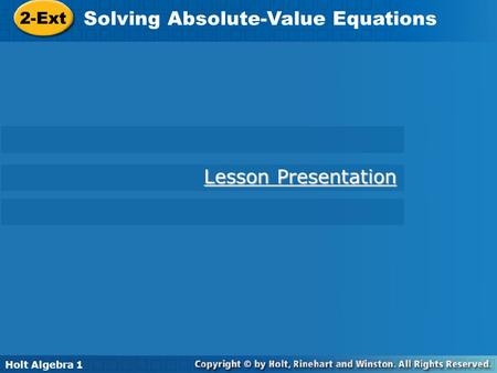 Holt Algebra 1 2-Ext Solving Absolute-Value Equations 2-Ext Solving Absolute-Value Equations Holt Algebra 1 Lesson Presentation Lesson Presentation.