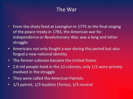 The War From the shots fired at Lexington in 1775 to the final singing of the peace treaty in 1783, the American war for independence or Revolutionary.