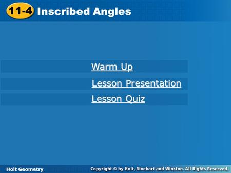 Holt Geometry 11-4 Inscribed Angles 11-4 Inscribed Angles Holt Geometry Warm Up Warm Up Lesson Presentation Lesson Presentation Lesson Quiz Lesson Quiz.