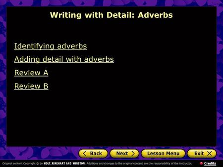Writing with Detail: Adverbs Identifying adverbs Adding detail with adverbs Review A Review B.